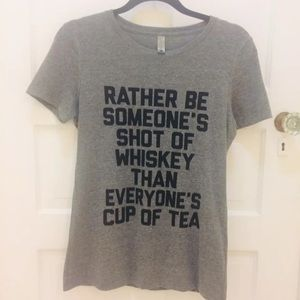 Rather be someone's shot of whiskey tee. Size M.